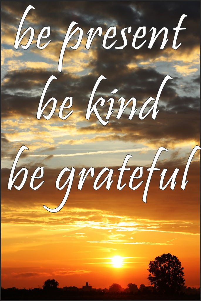 Present,kind,grateful